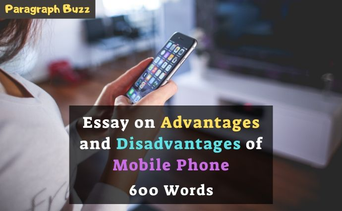 Essay on Advantages and Disadvantages of Mobile Phone in 600 Words